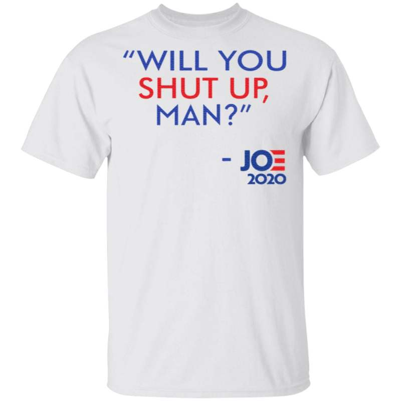 Will You Shut Up Man Joe Biden 2020 T Shirt
