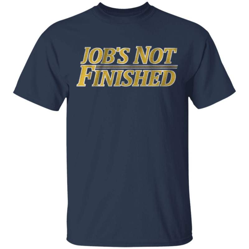 jobs not finished t shirt