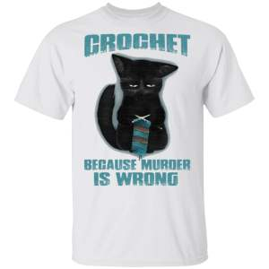 Black Cat Crochet Because Murder Is Wrong Funny T-Shirt