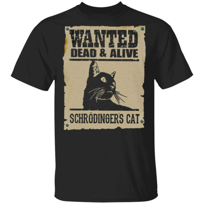 Wanted Dead Or Alive Schrodinger's Cat T-Shirt