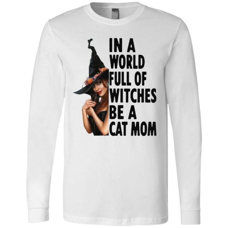 In A World Full Of Witches Be A Cat Mom Halloween T Shirt