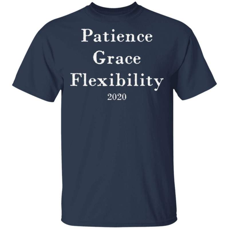 Patience Grace Flexibility 2020 t shirt