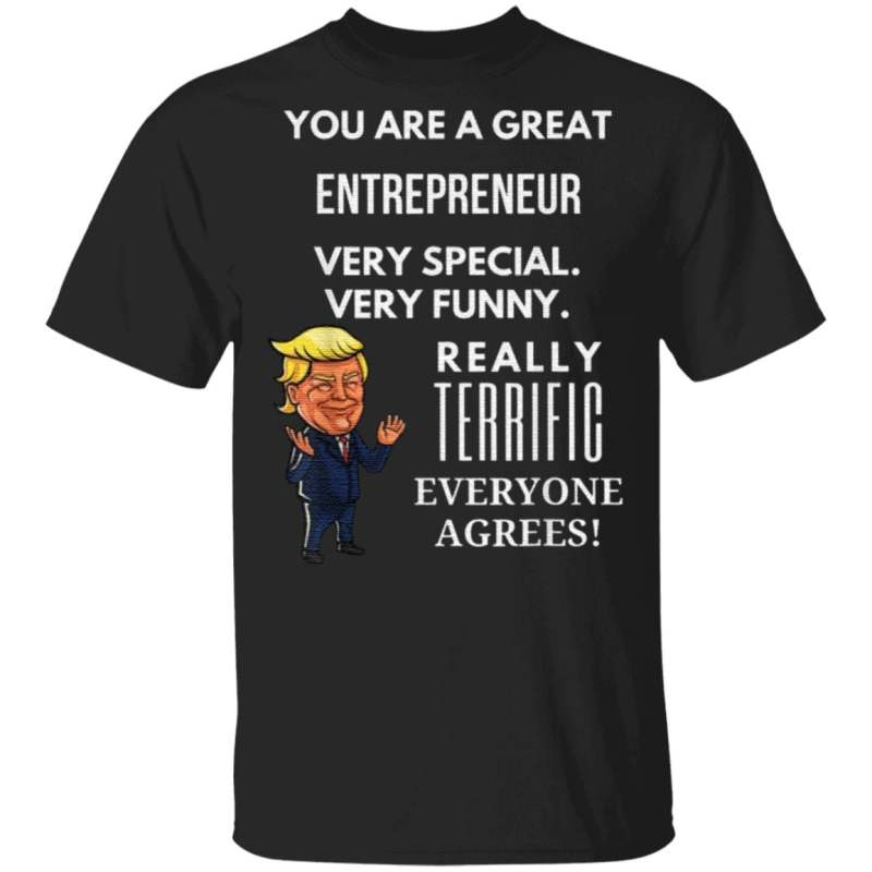 You Are A Great Entrepreneur Very Special Very Funny T Shirt