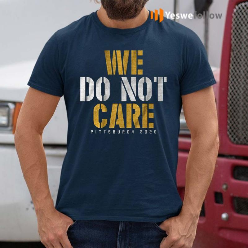 we-do-not-care-Pittsburgh-2020-T-shirts
