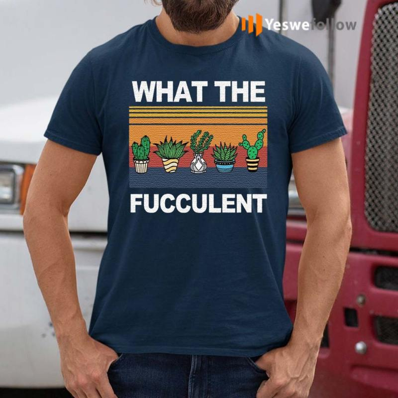 what-the-fucculent-t-shirts