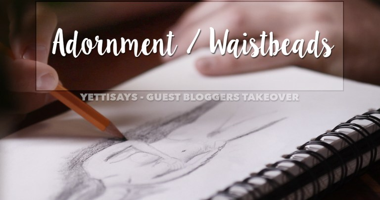 Guest Bloggers Takeover // Adornment / Waist beads