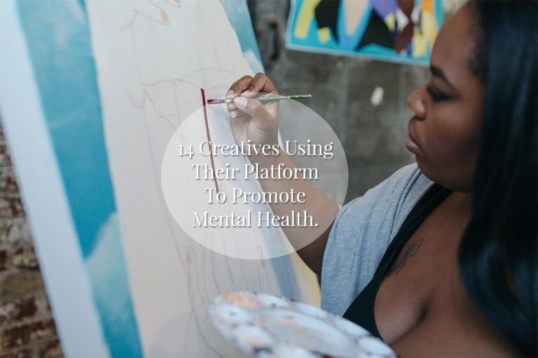 14 Creatives Using Their Platform to Promote Mental Health