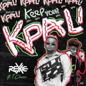 Rexxie ft T-Classic Keep Your Kpali