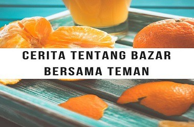 Cerita Bazar Bersama Teman