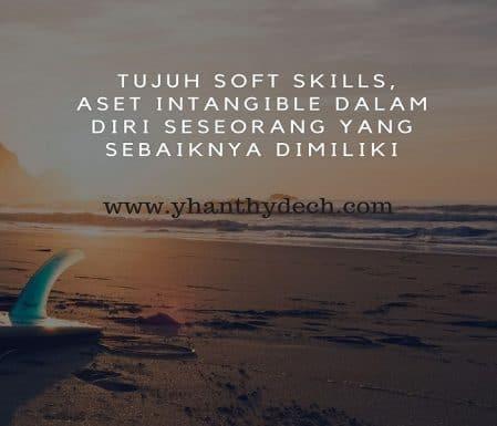 Tujuh Soft Skills, Aset Intangible Dalam Diri Seseorang yang Sebaiknya Dimiliki
