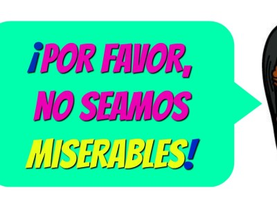 ¡No seamos miserables!