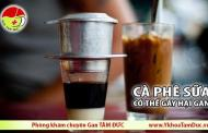 Uống nhiều cà phê sữa và cà phê sữa đá dễ hại gan