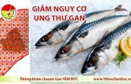 Ăn cá mòi, cá thu giúp giảm nguy cơ mắc ung thư gan