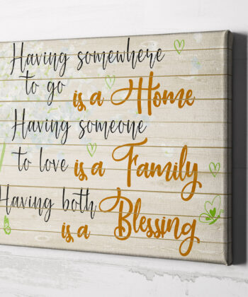 Family love canvas framed wall art, Having somewhere to go is a home, having someone to love is a family 6