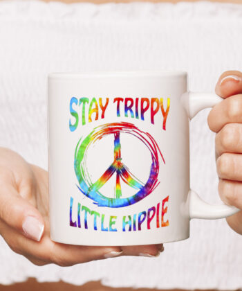 Stay Trippy Little Hippie CoffeeMug Peace Day Gift 4
