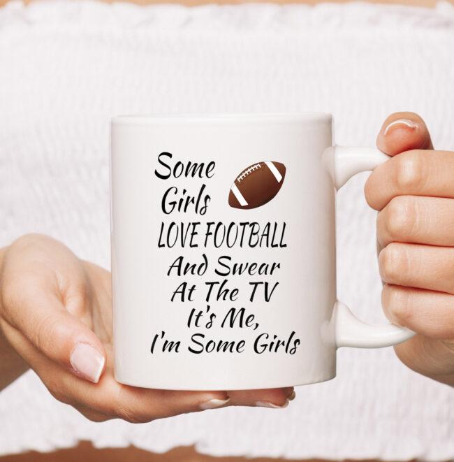 Some Girls Love Football And Swear At The TV Funny Football mug 1