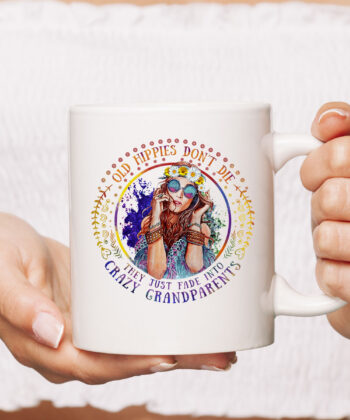 Old Hippie Don't Die They Just Fade Into Crazy Grandparents Mug 4