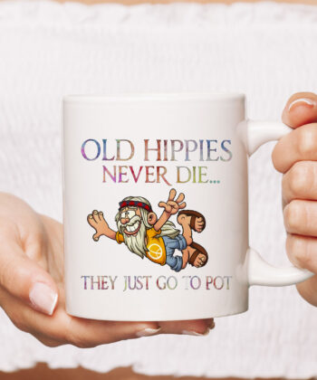 Old Hippies Never Die They Just Go To Pot Old Man Hippie Mug 4