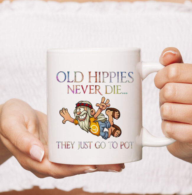 Old Hippies Never Die They Just Go To Pot Old Man Hippie Mug 2