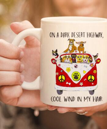 On A Dark Desert Highway Dog Feel Cool Wind In My Hair mug 4