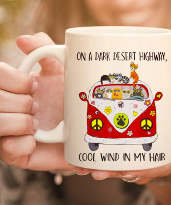 On A Dark Desert Highway Cat Feel Cool Wind In My Hair mug 4