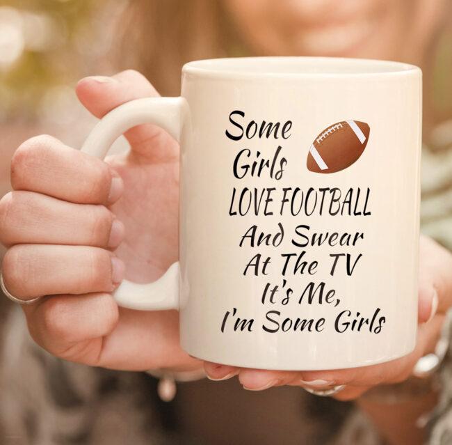 Some Girls Love Football And Swear At The TV Funny Football mug 2
