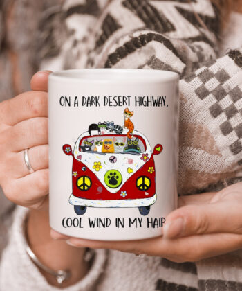 On A Dark Desert Highway Cat Feel Cool Wind In My Hair mug 5