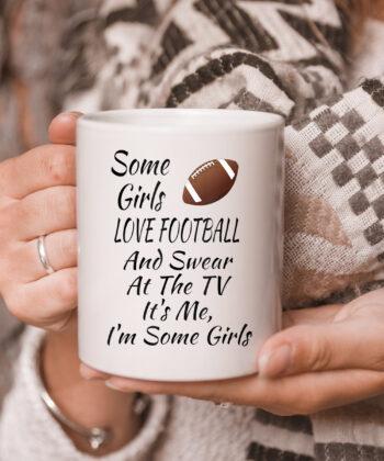 Some Girls Love Football And Swear At The TV Funny Football mug 5