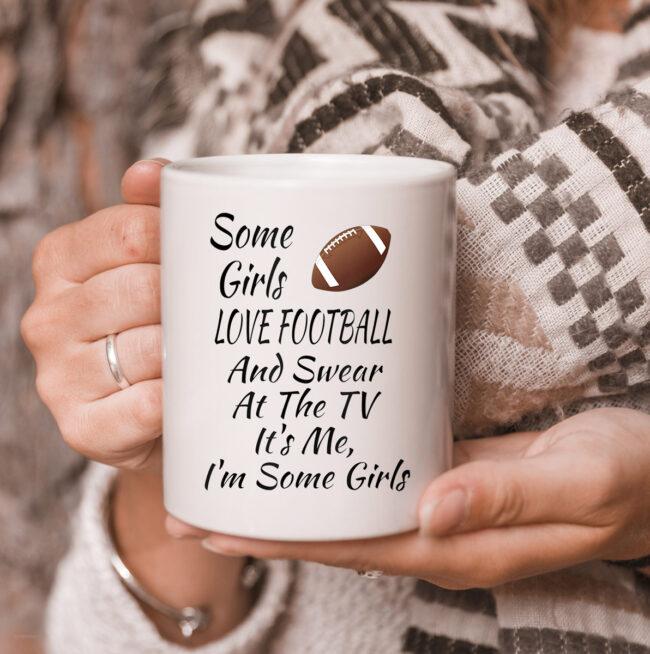 Some Girls Love Football And Swear At The TV Funny Football mug 3