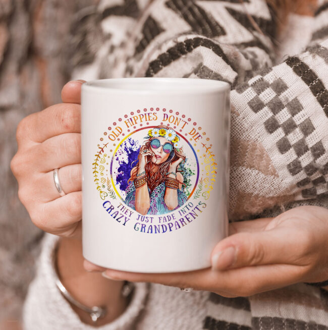Old Hippie Don't Die They Just Fade Into Crazy Grandparents Mug 3