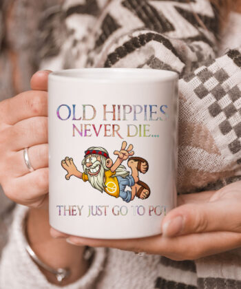Old Hippies Never Die They Just Go To Pot Old Man Hippie Mug 5