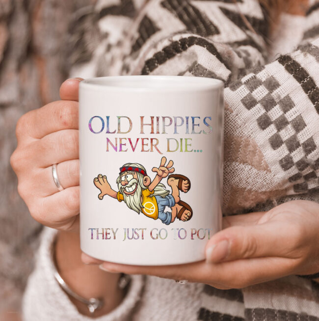 Old Hippies Never Die They Just Go To Pot Old Man Hippie Mug 3