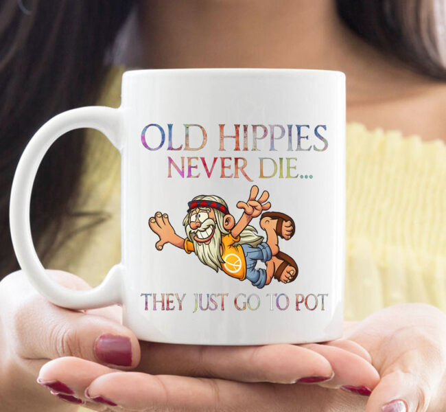 Old Hippies Never Die They Just Go To Pot Old Man Hippie Mug 1