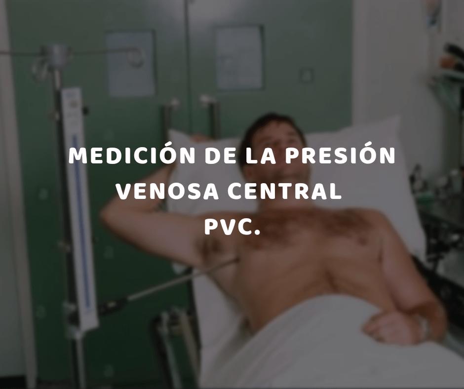 La Medición de la Presión Venosa Central es la determinación en centímetros de agua de la presión de la sangre, en la vena o en la aurícula derecha, mediante un catéter central