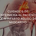 Cuidados de enfermería al paciente con infarto agudo de miocardio