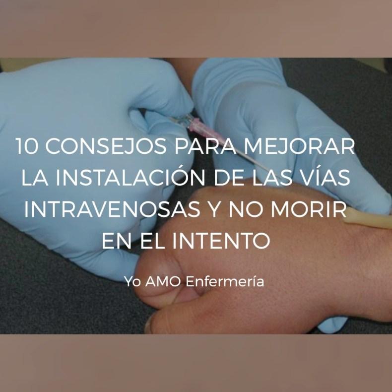 Vías intravenosas 10 consejos para mejorar su uso y no morir en el intento