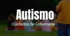 AUTISMO Y CUIDADOS DE ENFERMERÍA
