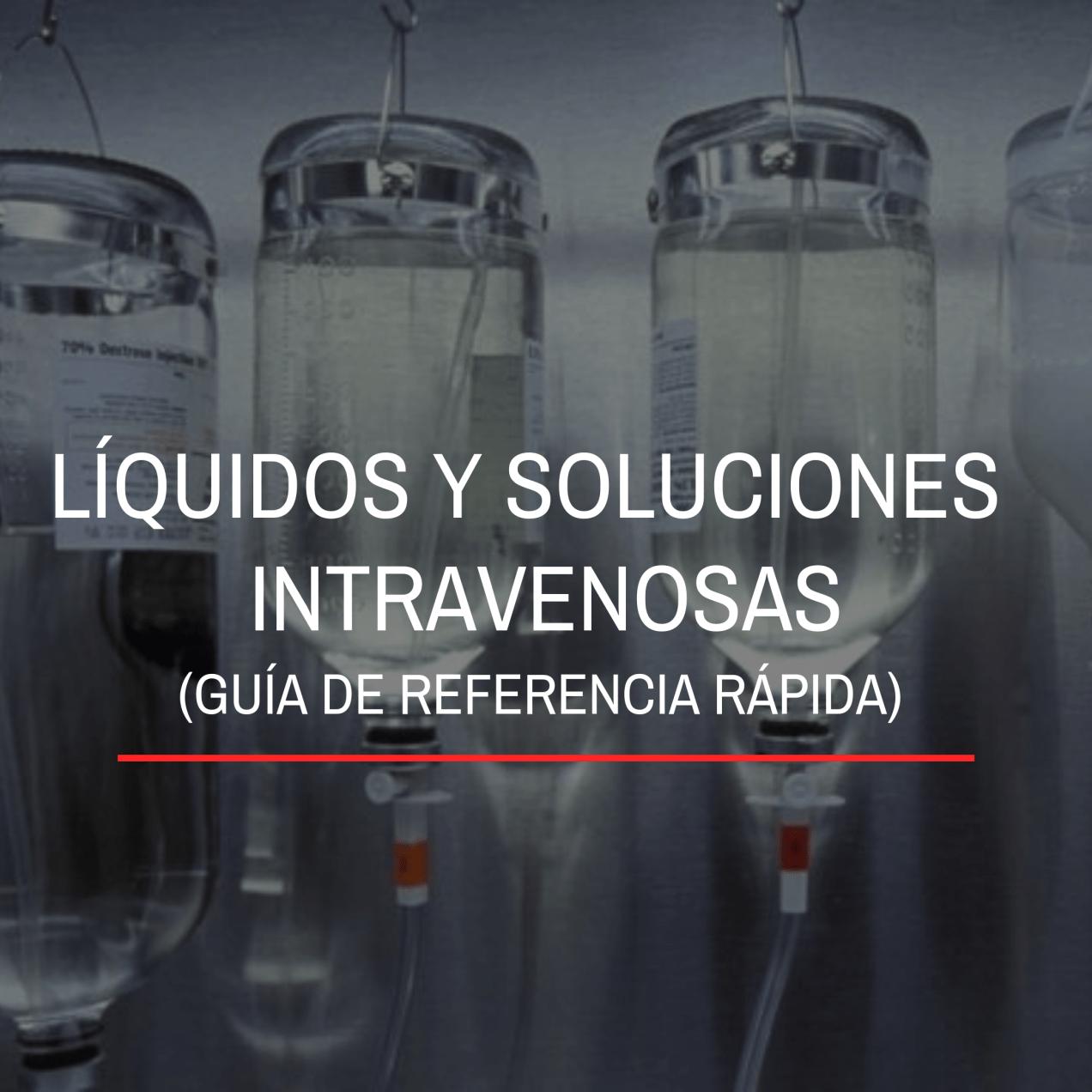 Líquidos y soluciones intravenosas IV guía de referencia rápida