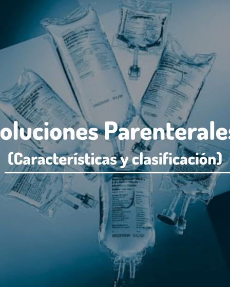 SOLUCIONES PARENTERALES, CARACTERÍSTICAS Y CLASIFICACIÓN