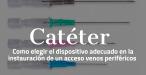 Elección del Catéter venoso periférico adecuado