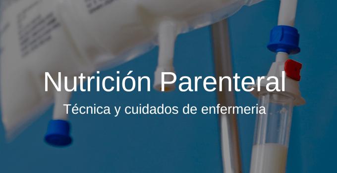 Nutrición parenteral técnica y cuidados de enfermería