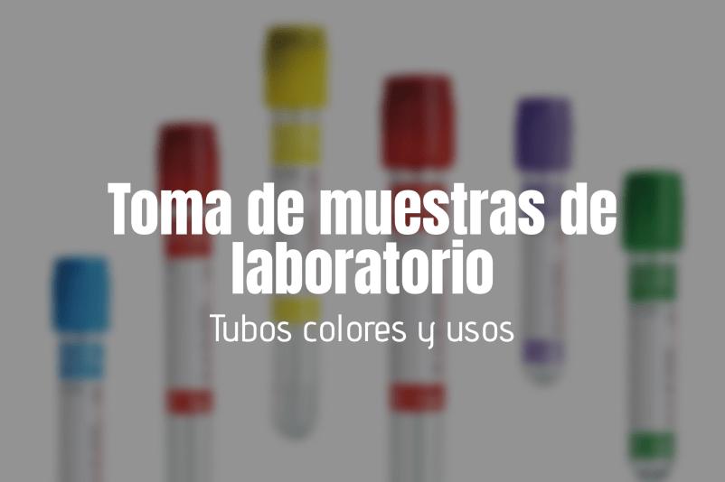 Toma de muestras de laboratorio, tubos colores y usos