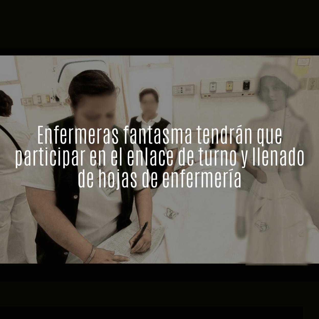 Enfermeras fantasmas tendrán que participar en el enlace de turno y llenar hojas de enfermería