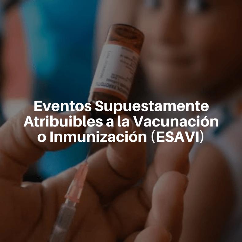 Eventos supuestamente atribuibles a la vacunación y/o inmunización ESAVI