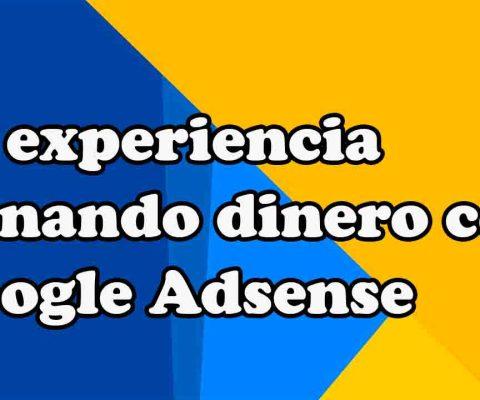 Mi experiencia ganando dinero con Google Adsense: Lo bueno, lo malo y lo feo