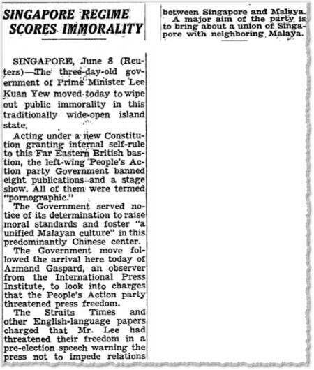 תשעה ביוני 1959, ׳ניו יורק טיימס׳: לי קוואן יו עתה זה הושבע לראש הממשלה של מושבת הכתר סינגפור, והוא מתחיל ללא שהיות את סירוס הדמוקרטיה. שמונה עתונים ״פורנוגרפיים״ נסגרים מייד, קברט מורד מן הבמה, במה שהיתה אחת הטריטוריות החופשיות ביותר של מזרח אסיה. ממשלתו ניגשת לטפל בעתון החשוב ביותר בסינגפור, Straight Times, שצייתנות תיגזר עליו מאותו יום ואילך. לי ושרי ממשלתו ניצלו חוקי-דיבה דרקוניים כדי להלך אימים על כל עתון ועל כל עתונאי, מקומי או זר, שהעזו לחרוג