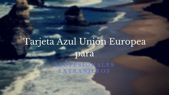 Tarjeta Azul Unión Europea para Profesionales Extranjeros