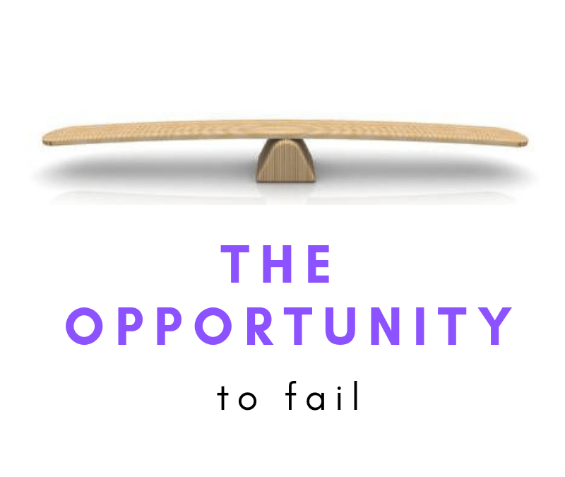 The opportunity to fail