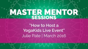 Master Mentor Session - How to Host a YogaKids Live Event