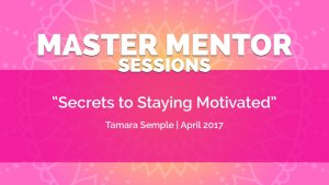 Master Mentor Session - Secrets to Staying Motivated